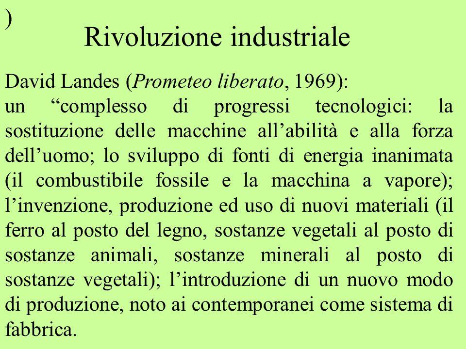 ) David Landes (Prometeo liberato, 1969): un complesso di progressi tecnologici: la sostituzione delle macchine allabilità e alla forza delluomo; lo s