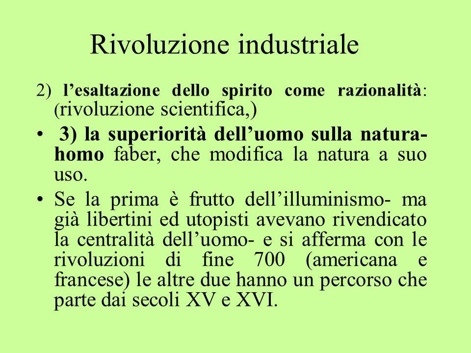 2) lesaltazione dello spirito come razionalità: ( rivoluzione scientifica,) 3) la superiorità delluomo sulla natura- homo faber, che modifica la natur