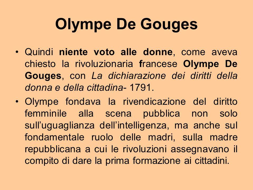 Olympe De Gouges Quindi niente voto alle donne, come aveva chiesto la rivoluzionaria francese Olympe De Gouges, con La dichiarazione dei diritti della donna e della cittadina- 1791.