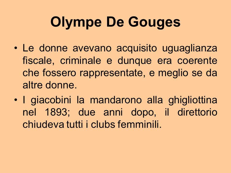 Olympe De Gouges Le donne avevano acquisito uguaglianza fiscale, criminale e dunque era coerente che fossero rappresentate, e meglio se da altre donne.