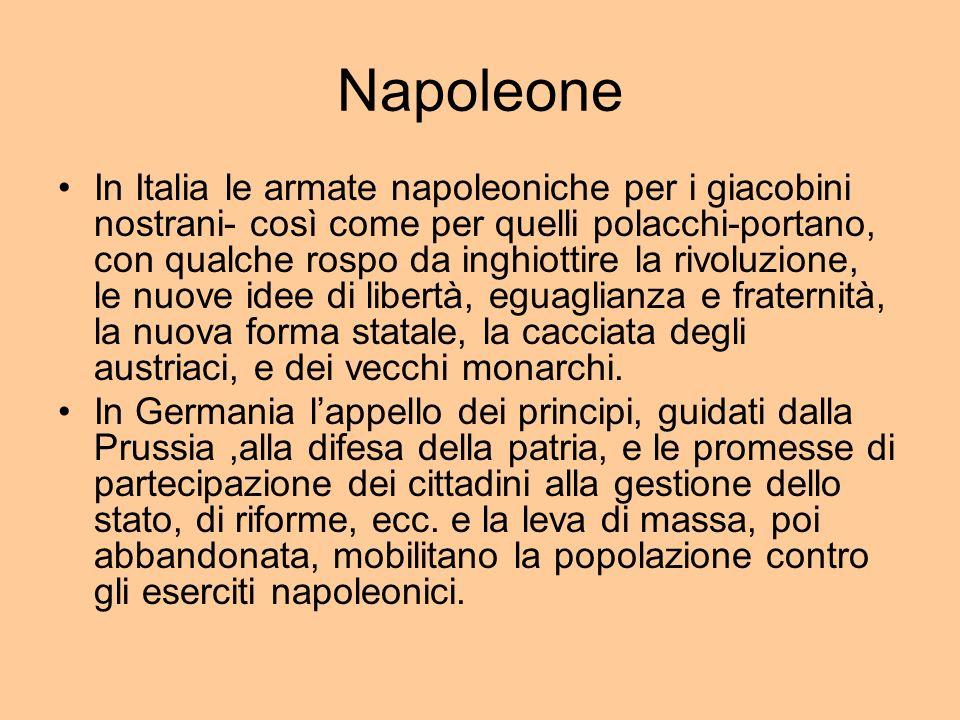 Napoleone In Italia le armate napoleoniche per i giacobini nostrani- così come per quelli polacchi-portano, con qualche rospo da inghiottire la rivoluzione, le nuove idee di libertà, eguaglianza e fraternità, la nuova forma statale, la cacciata degli austriaci, e dei vecchi monarchi.
