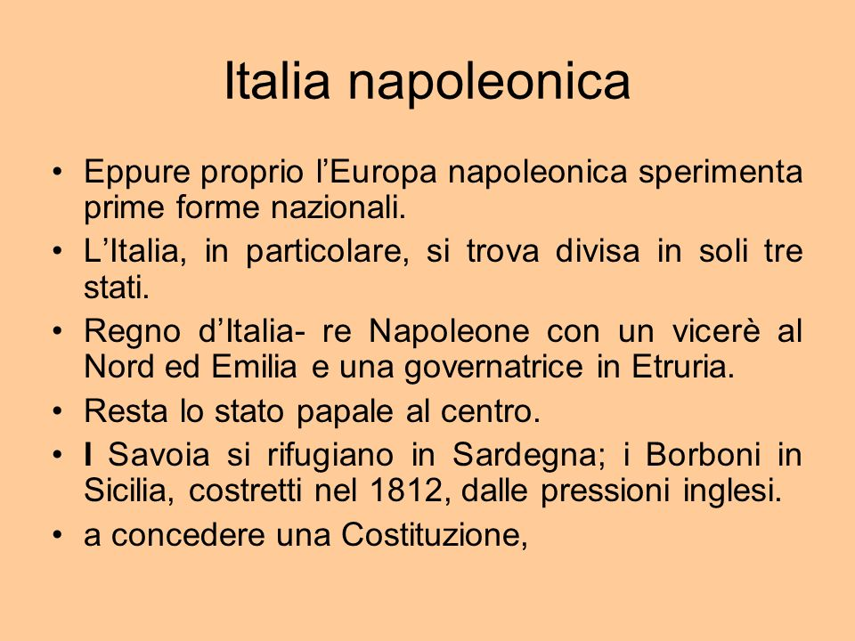 Italia napoleonica Eppure proprio lEuropa napoleonica sperimenta prime forme nazionali.