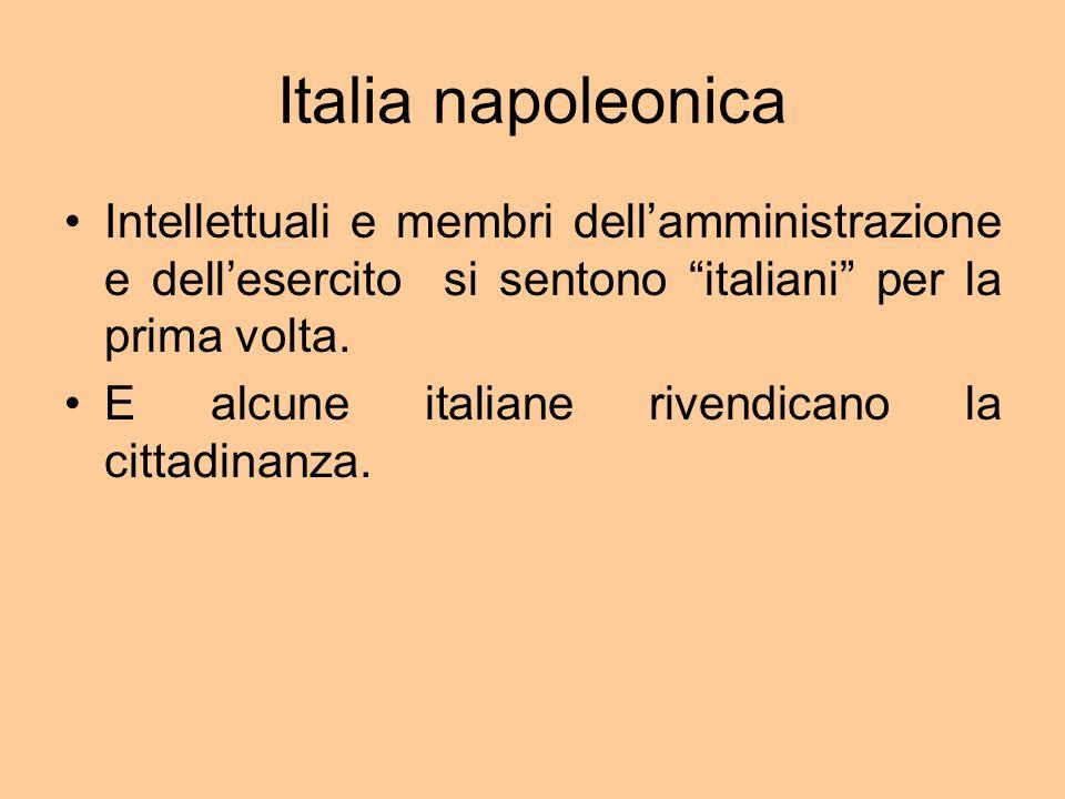 Italia napoleonica Intellettuali e membri dellamministrazione e dellesercito si sentono italiani per la prima volta.