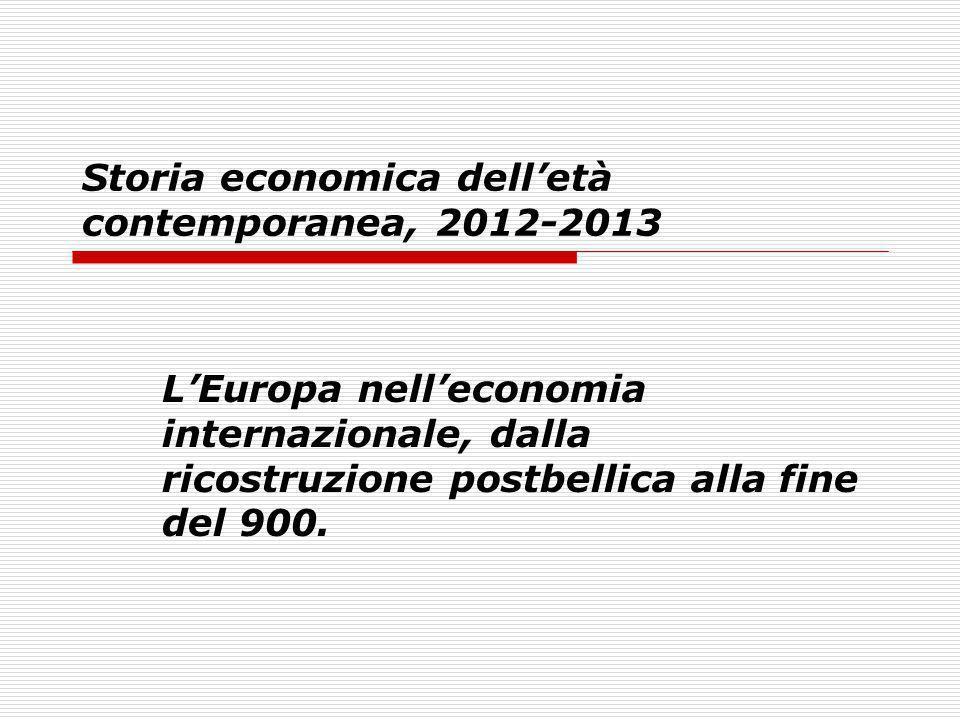 Storia economica delletà contemporanea, 2012-2013 LEuropa nelleconomia internazionale, dalla ricostruzione postbellica alla fine del 900.