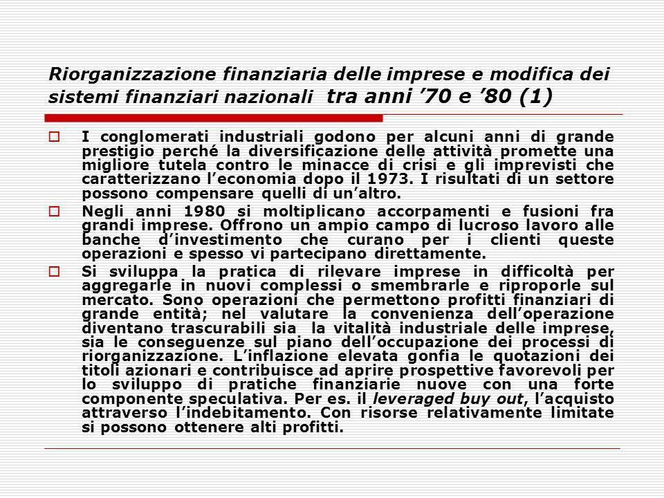 Riorganizzazione finanziaria delle imprese e modifica dei sistemi finanziari nazionali tra anni 70 e 80 (1) I conglomerati industriali godono per alcu