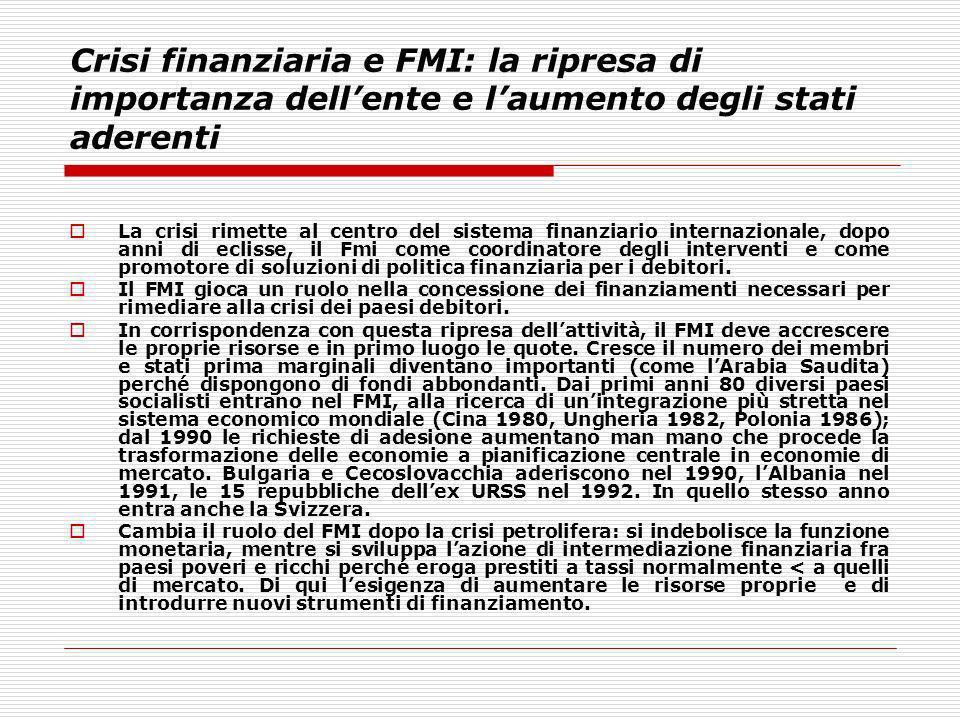Crisi finanziaria e FMI: la ripresa di importanza dellente e laumento degli stati aderenti La crisi rimette al centro del sistema finanziario internaz