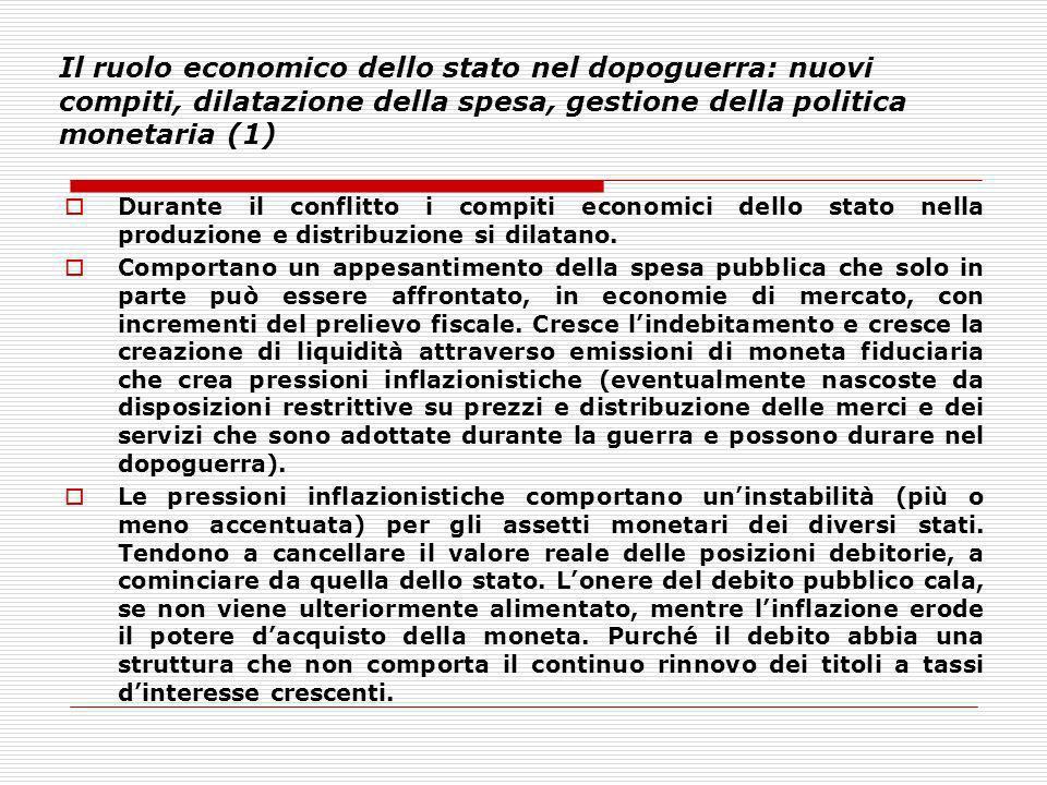 Il ruolo economico dello stato nel dopoguerra: nuovi compiti, dilatazione della spesa, gestione della politica monetaria (1) Durante il conflitto i co