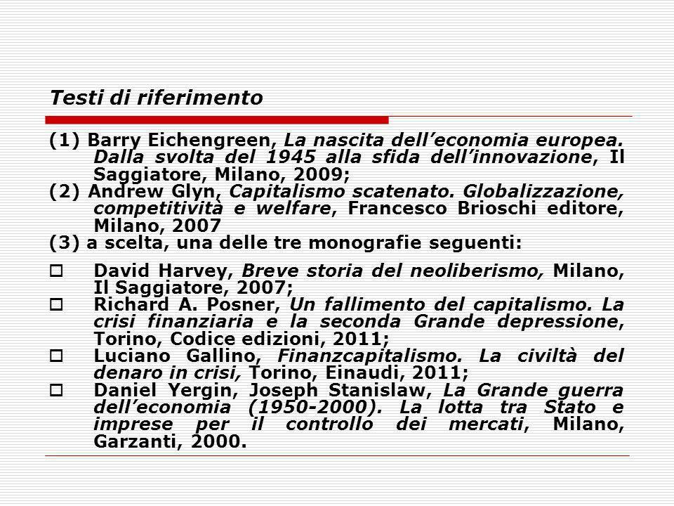 Testi di riferimento (1) Barry Eichengreen, La nascita delleconomia europea. Dalla svolta del 1945 alla sfida dellinnovazione, Il Saggiatore, Milano,