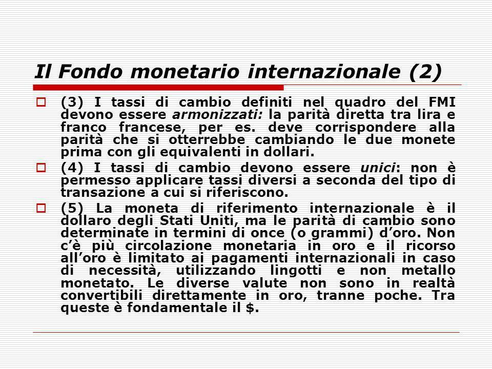 Il Fondo monetario internazionale (2) (3) I tassi di cambio definiti nel quadro del FMI devono essere armonizzati: la parità diretta tra lira e franco