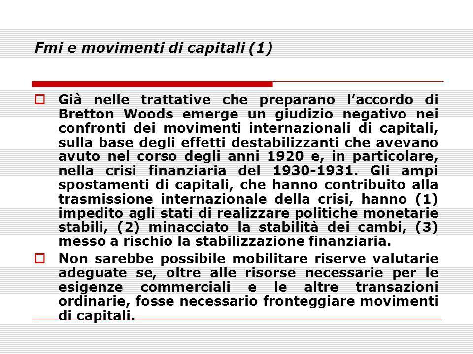 Fmi e movimenti di capitali (1) Già nelle trattative che preparano laccordo di Bretton Woods emerge un giudizio negativo nei confronti dei movimenti i