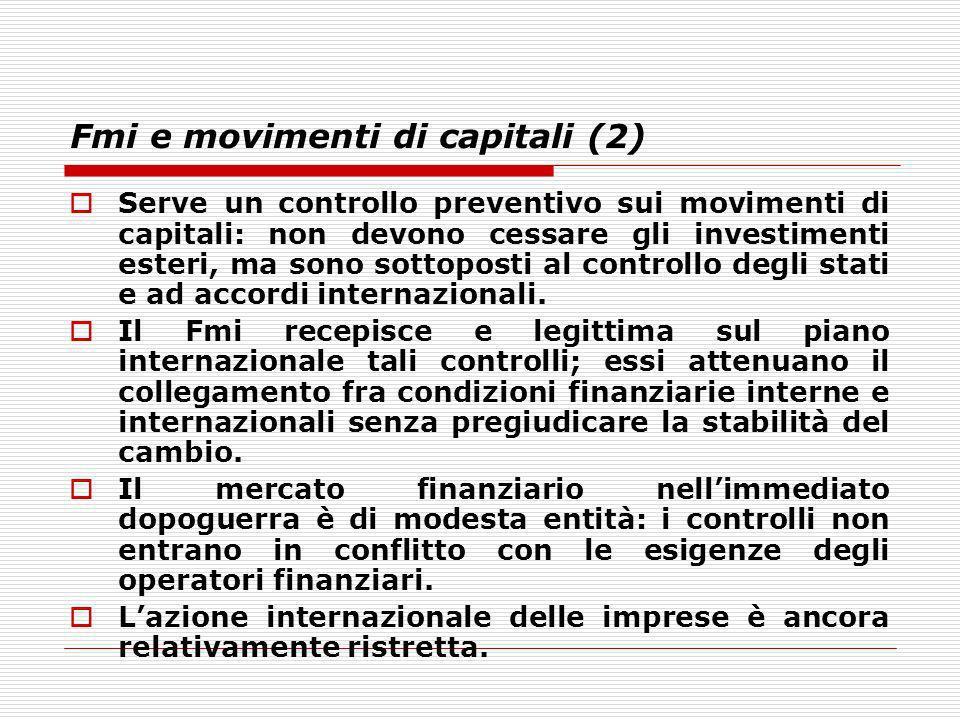 Fmi e movimenti di capitali (2) Serve un controllo preventivo sui movimenti di capitali: non devono cessare gli investimenti esteri, ma sono sottopost