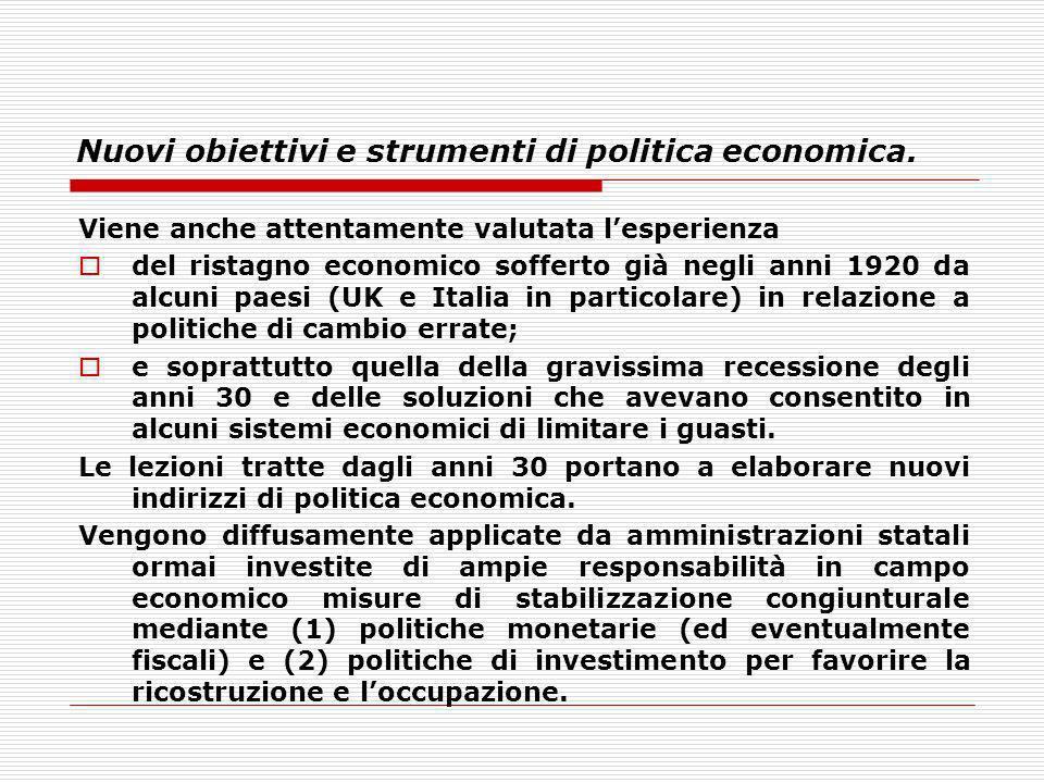 Nuovi obiettivi e strumenti di politica economica. Viene anche attentamente valutata lesperienza del ristagno economico sofferto già negli anni 1920 d