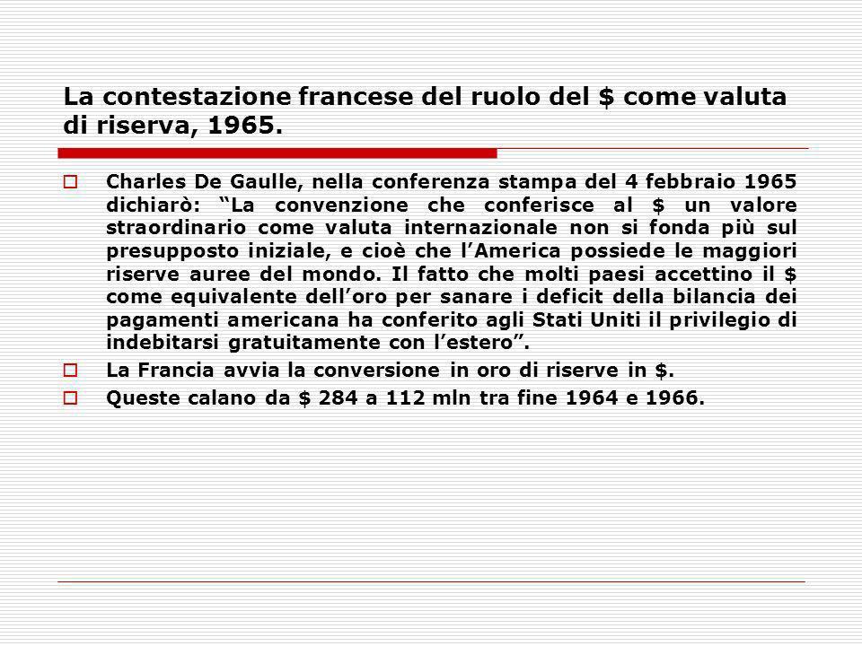 La contestazione francese del ruolo del $ come valuta di riserva, 1965. Charles De Gaulle, nella conferenza stampa del 4 febbraio 1965 dichiarò: La co