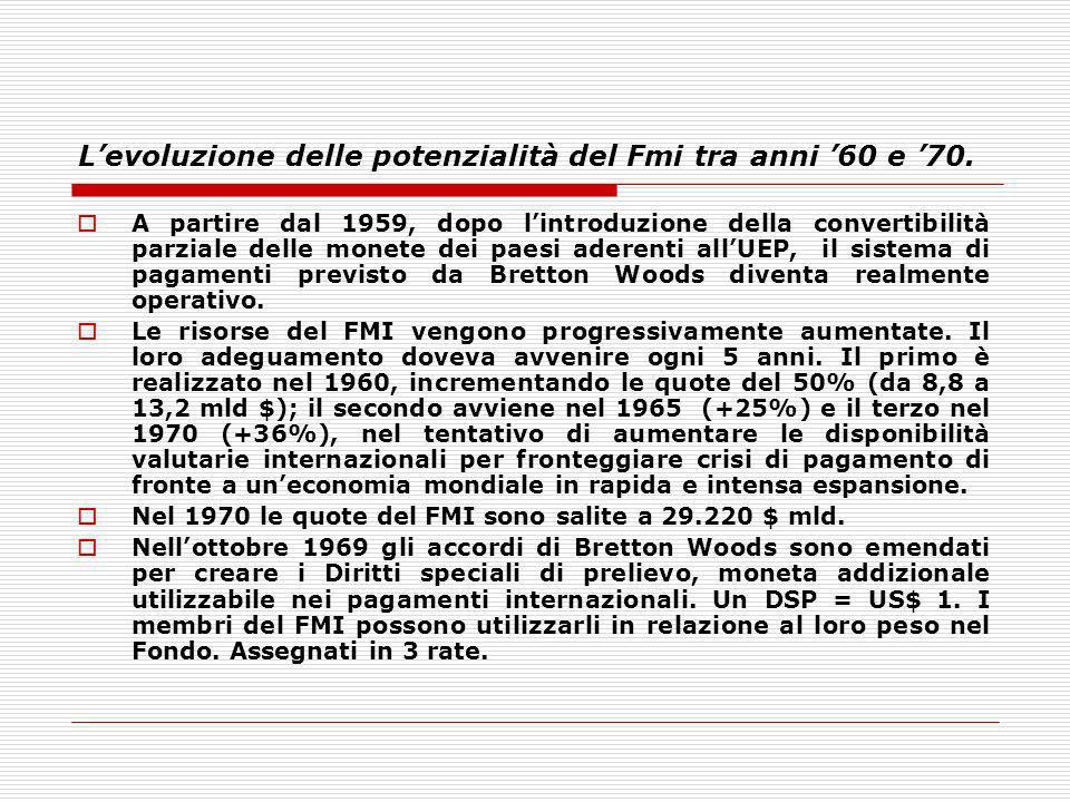 Levoluzione delle potenzialità del Fmi tra anni 60 e 70. A partire dal 1959, dopo lintroduzione della convertibilità parziale delle monete dei paesi a