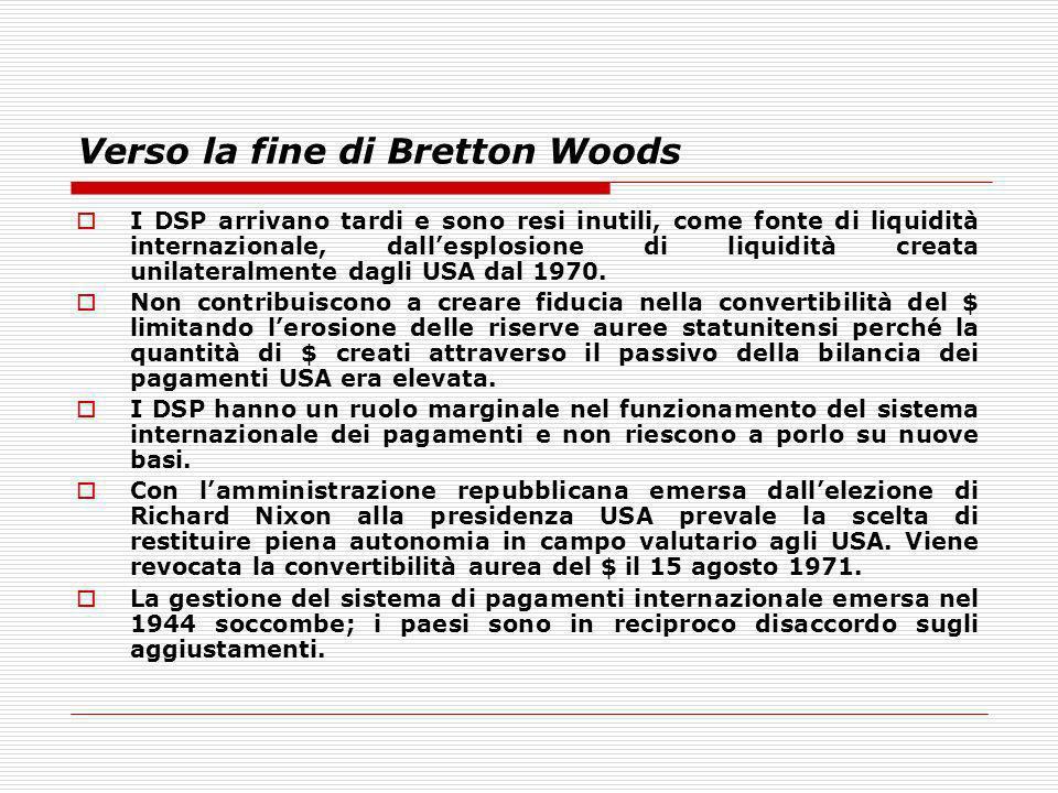 Verso la fine di Bretton Woods I DSP arrivano tardi e sono resi inutili, come fonte di liquidità internazionale, dallesplosione di liquidità creata un