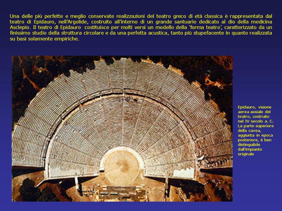 Una delle più perfette e meglio conservate realizzazioni del teatro greco di età classica è rappresentata dal teatro di Epidauro, nellArgolide, costruito allinterno di un grande santuario dedicato al dio della medicina Asclepio.