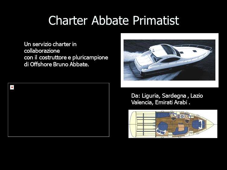 Charter Abbate Primatist Un servizio charter in collaborazione con il costruttore e pluricampione di Offshore Bruno Abbate.