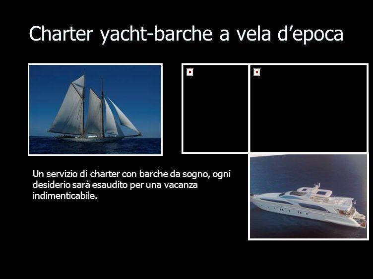 Charter yacht-barche a vela depoca Un servizio di charter con barche da sogno, ogni desiderio sarà esaudito per una vacanza indimenticabile.