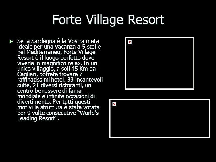 Forte Village Resort Se la Sardegna è la Vostra meta ideale per una vacanza a 5 stelle nel Mediterraneo, Forte Village Resort è il luogo perfetto dove viverla in magnifico relax.