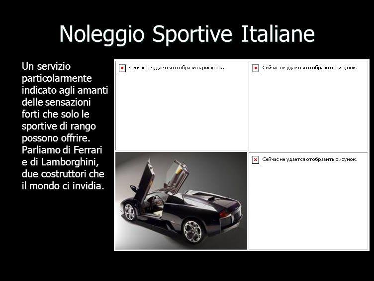 Noleggio Sportive Italiane Un servizio particolarmente indicato agli amanti delle sensazioni forti che solo le sportive di rango possono offrire.