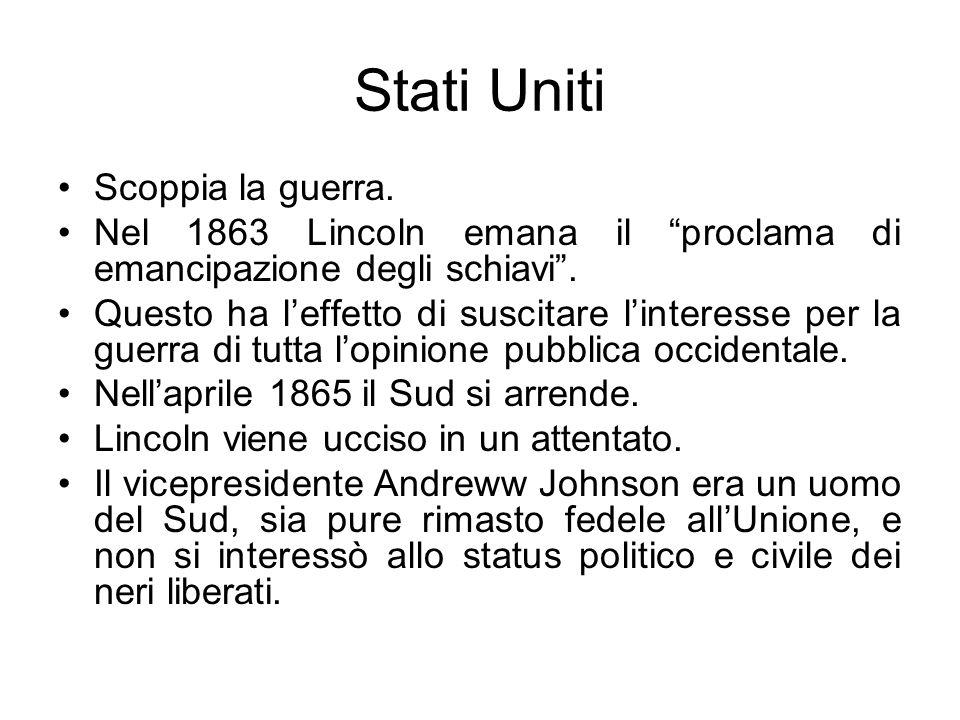 Stati Uniti Scoppia la guerra. Nel 1863 Lincoln emana il proclama di emancipazione degli schiavi. Questo ha leffetto di suscitare linteresse per la gu