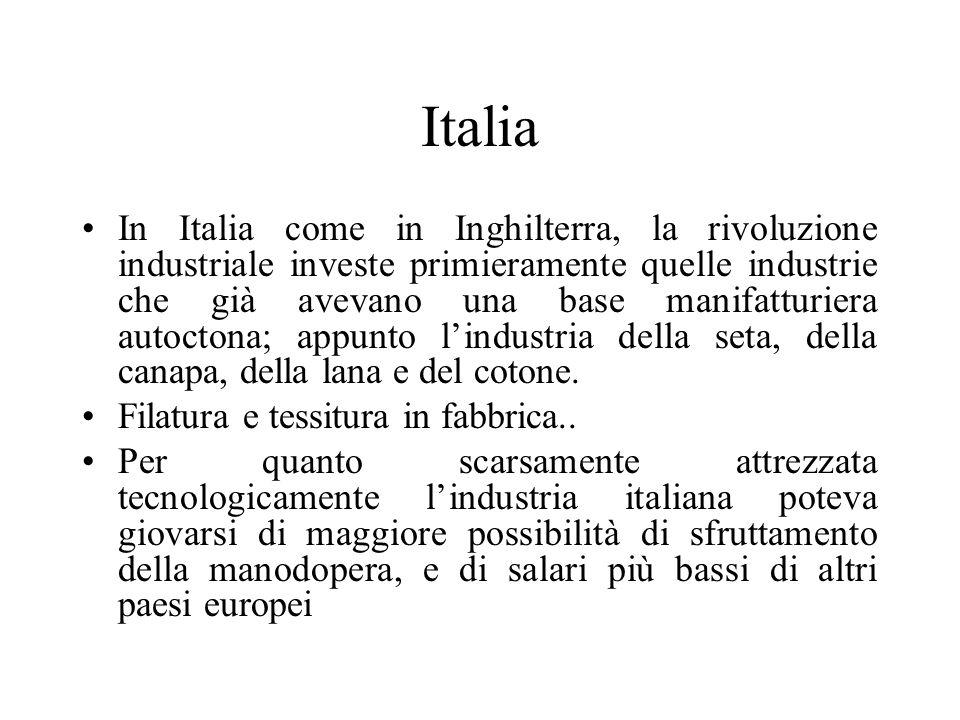 Italia In Italia come in Inghilterra, la rivoluzione industriale investe primieramente quelle industrie che già avevano una base manifatturiera autoct