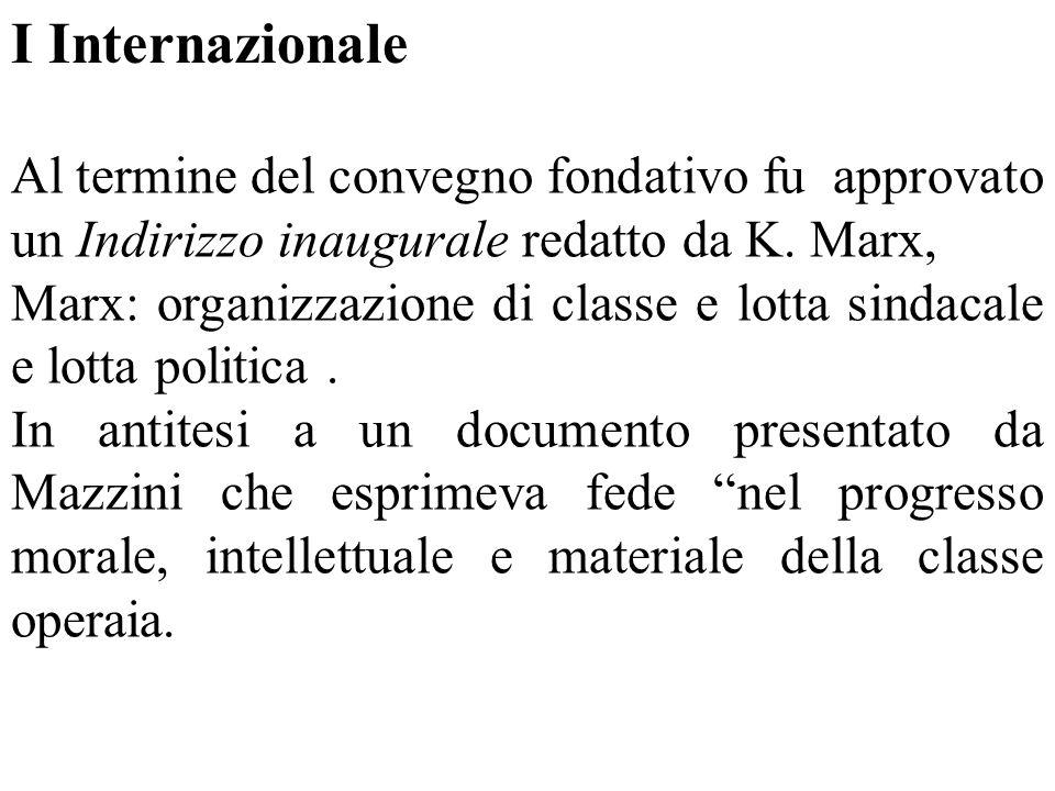 I Internazionale Al termine del convegno fondativo fu approvato un Indirizzo inaugurale redatto da K. Marx, Marx: organizzazione di classe e lotta sin