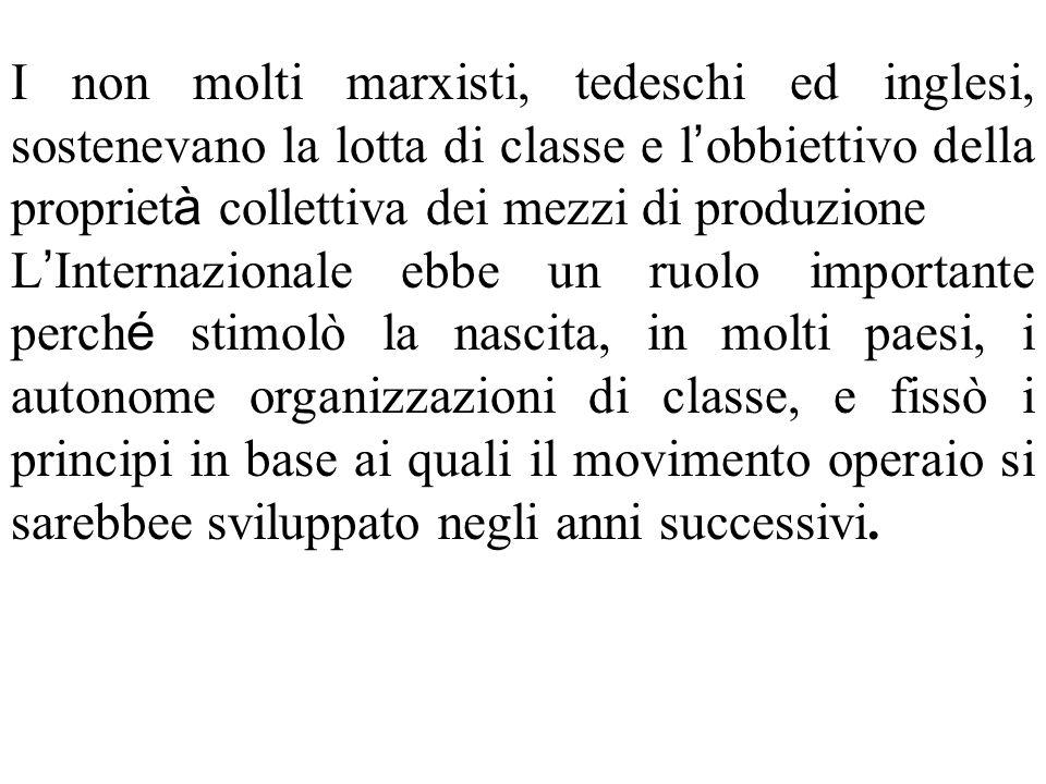 I non molti marxisti, tedeschi ed inglesi, sostenevano la lotta di classe e l obbiettivo della propriet à collettiva dei mezzi di produzione L Interna