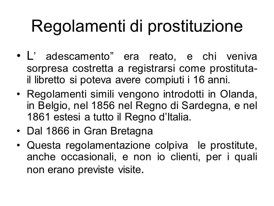 Regolamenti di prostituzione L adescamento era reato, e chi veniva sorpresa costretta a registrarsi come prostituta- il libretto si poteva avere compiuti i 16 anni.