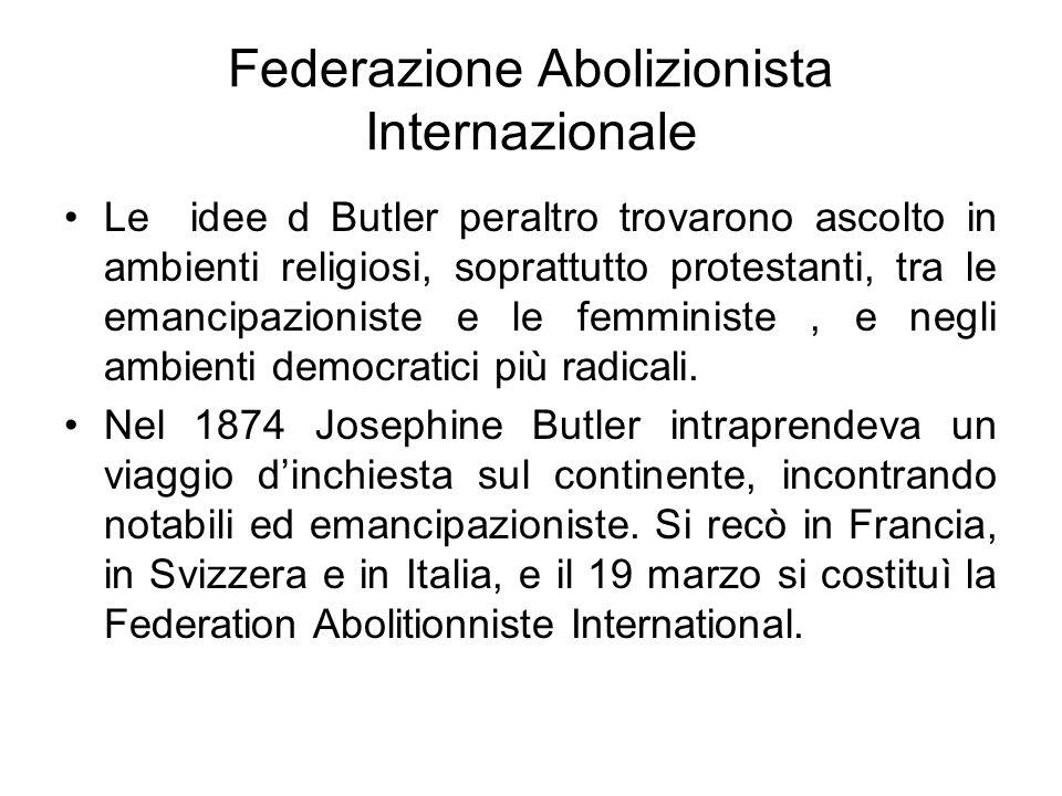 Federazione Abolizionista Internazionale Le idee d Butler peraltro trovarono ascolto in ambienti religiosi, soprattutto protestanti, tra le emancipazi