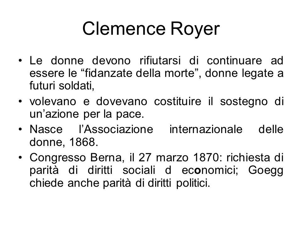 Clemence Royer Le donne devono rifiutarsi di continuare ad essere le fidanzate della morte, donne legate a futuri soldati, volevano e dovevano costituire il sostegno di unazione per la pace.