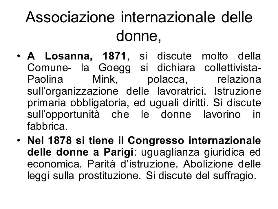 Associazione internazionale delle donne, A Losanna, 1871, si discute molto della Comune- la Goegg si dichiara collettivista- Paolina Mink, polacca, relaziona sullorganizzazione delle lavoratrici.