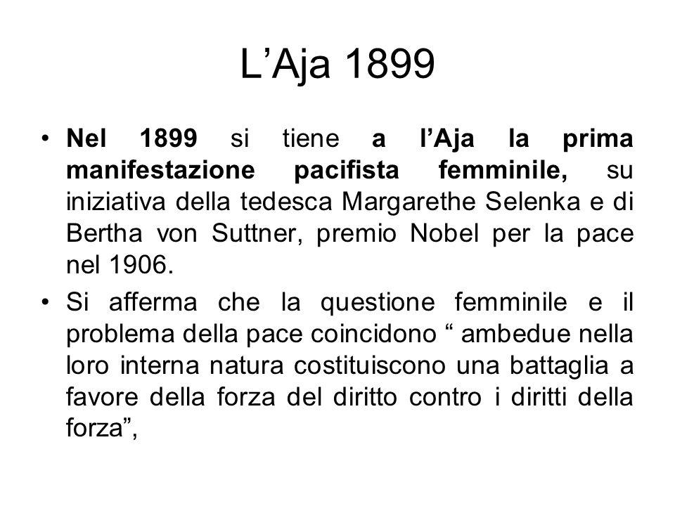 LAja 1899 Nel 1899 si tiene a lAja la prima manifestazione pacifista femminile, su iniziativa della tedesca Margarethe Selenka e di Bertha von Suttner, premio Nobel per la pace nel 1906.