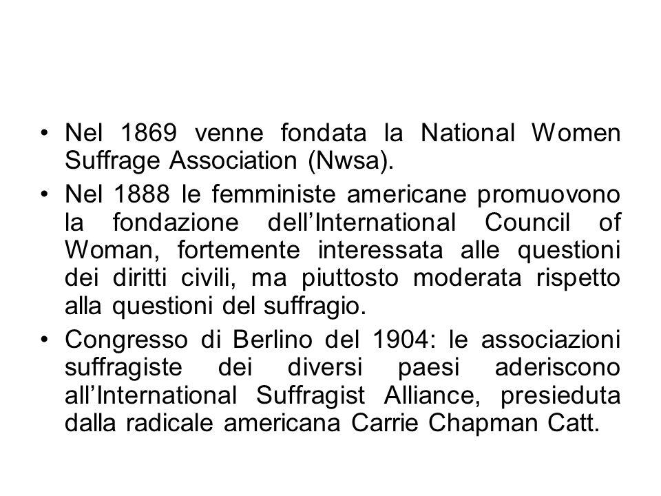 Nel 1869 venne fondata la National Women Suffrage Association (Nwsa). Nel 1888 le femministe americane promuovono la fondazione dellInternational Coun