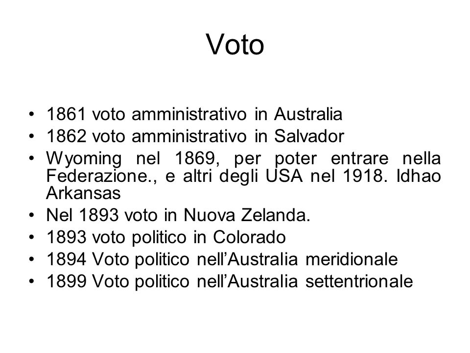 Voto 1861 voto amministrativo in Australia 1862 voto amministrativo in Salvador Wyoming nel 1869, per poter entrare nella Federazione., e altri degli USA nel 1918.