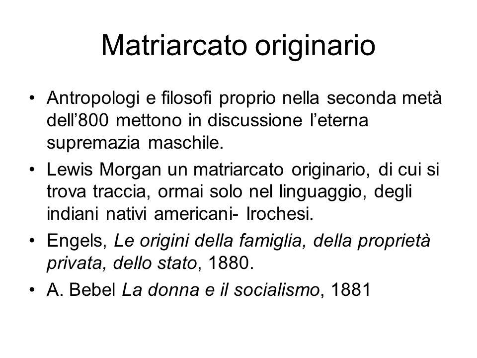 Matriarcato originario Antropologi e filosofi proprio nella seconda metà dell800 mettono in discussione leterna supremazia maschile. Lewis Morgan un m