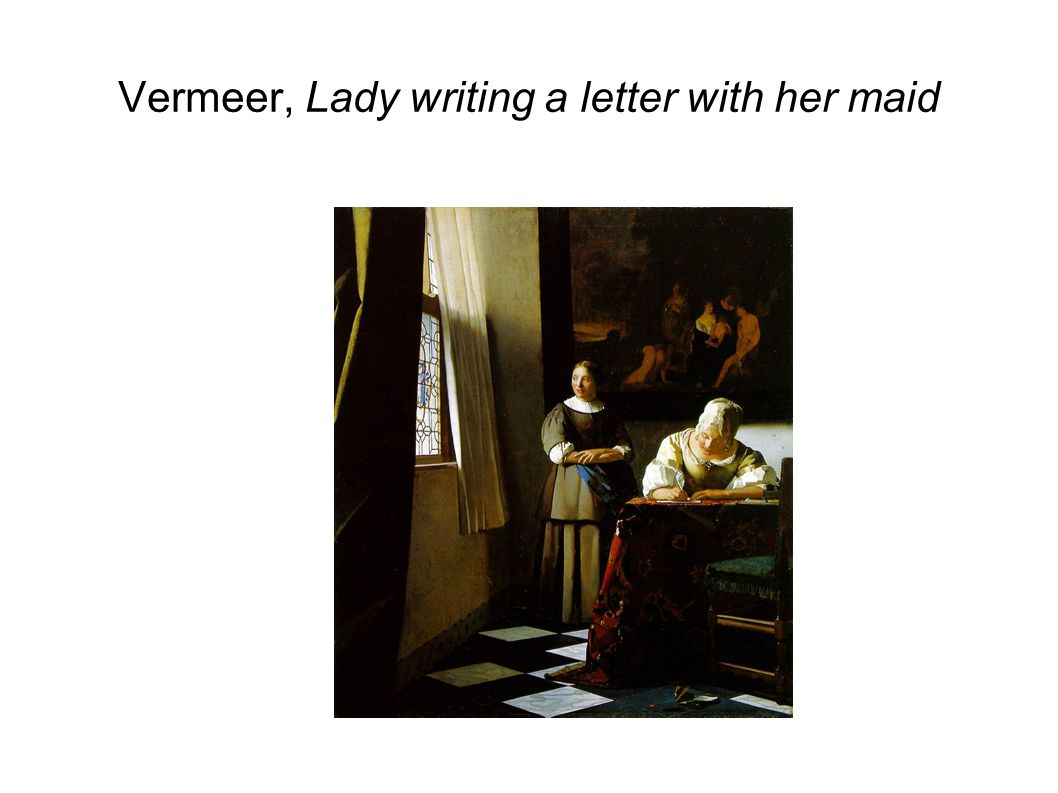 Vermeer, Lady writing a letter with her maid