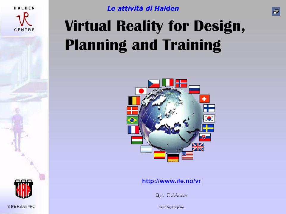 © IFE Halden VRC vr-info@hrp.no Training 1: Task Visualisation Procedures Procedures Assembly (visualization) Assembly (visualization) Desktop is sufficient Le attività di Halden