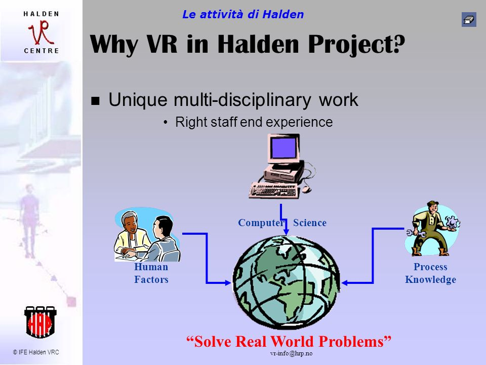 © IFE Halden VRC vr-info@hrp.no Spatial configuration Spatial configuration Stereoscopic is sufficient Training 3: Moving in the space Le attività di Halden