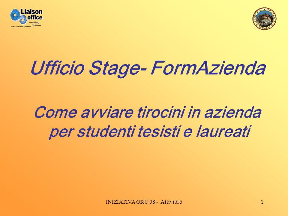INIZIATIVA ORU 08 - Attività 61 Ufficio Stage- FormAzienda Come avviare tirocini in azienda per studenti tesisti e laureati
