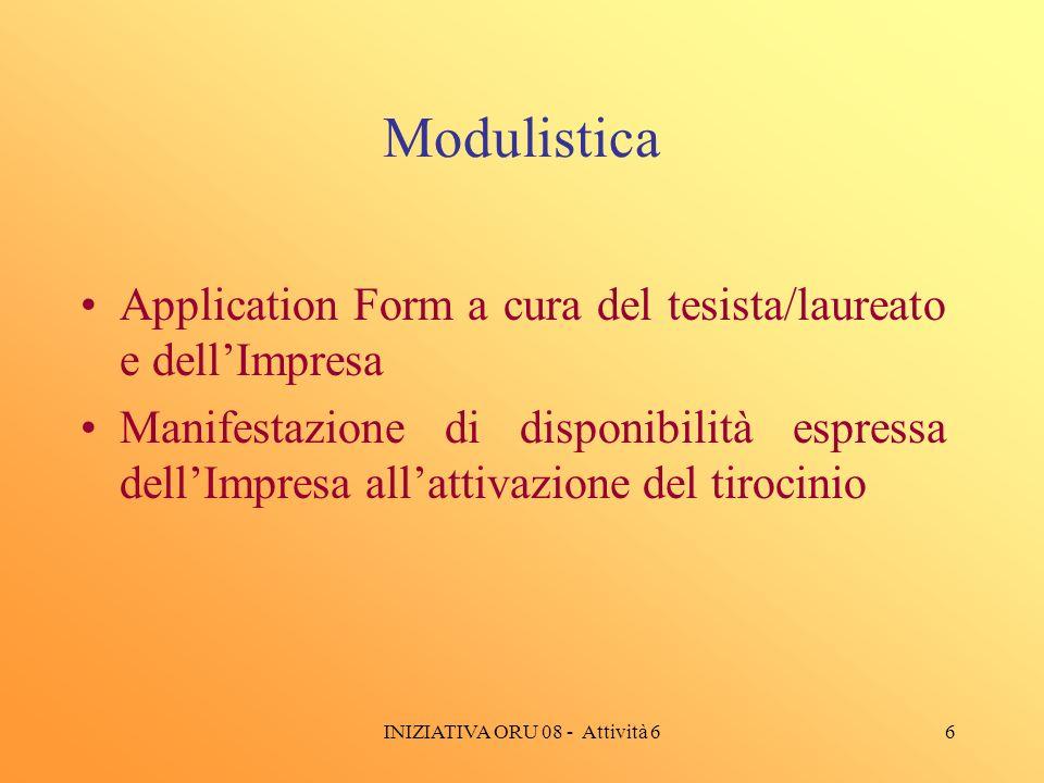 INIZIATIVA ORU 08 - Attività 66 Modulistica Application Form a cura del tesista/laureato e dellImpresa Manifestazione di disponibilità espressa dellImpresa allattivazione del tirocinio