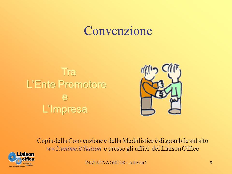 INIZIATIVA ORU 08 - Attività 69 Convenzione Copia della Convenzione e della Modulistica è disponibile sul sito ww2.unime.it/liaison e presso gli uffici del Liaison Office
