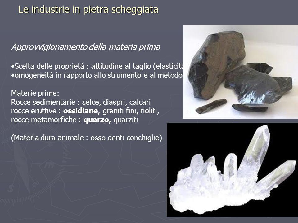 Le industrie in pietra scheggiata Approvvigionamento della materia prima Scelta delle proprietà : attitudine al taglio (elasticità, omogeneità in rapp