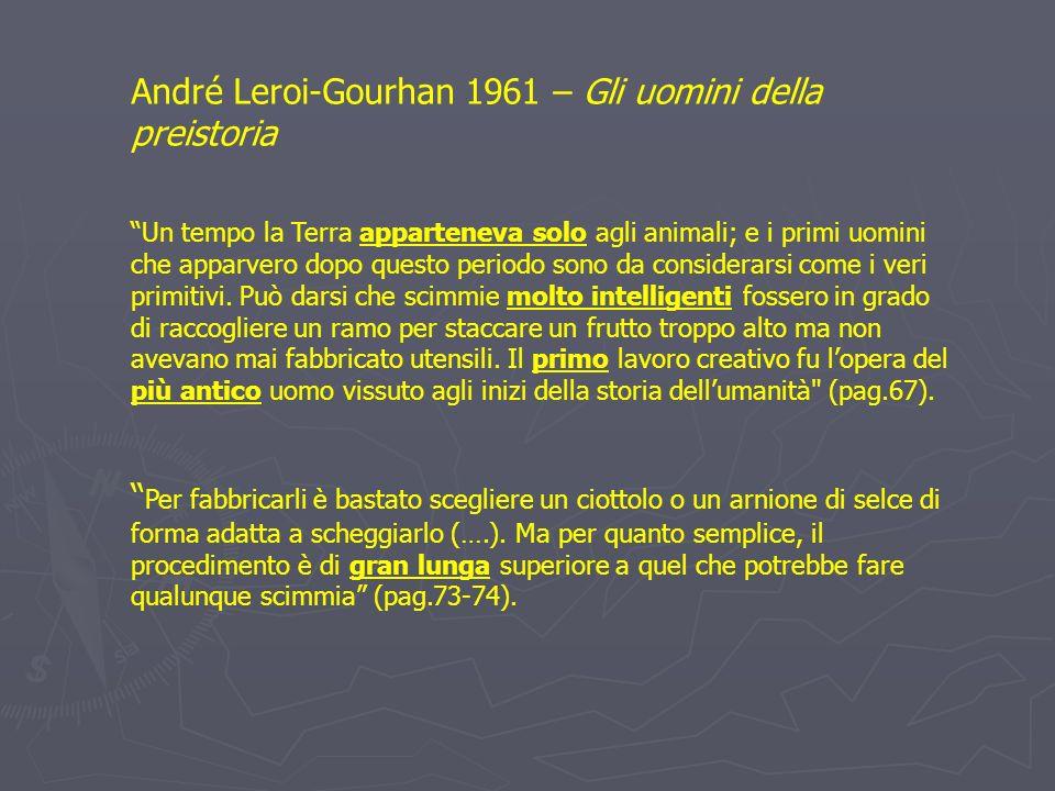 André Leroi-Gourhan 1961 – Gli uomini della preistoria Un tempo la Terra apparteneva solo agli animali; e i primi uomini che apparvero dopo questo per