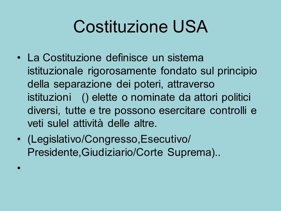 Costituzione USA La Costituzione definisce un sistema istituzionale rigorosamente fondato sul principio della separazione dei poteri, attraverso istit