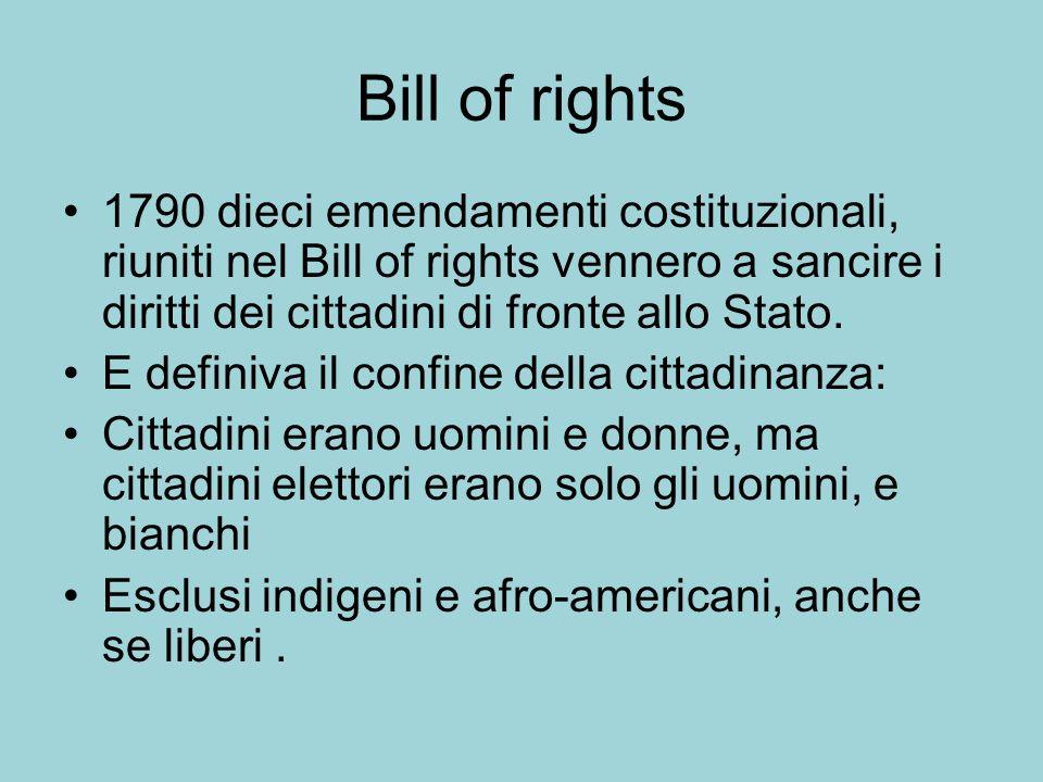 Bill of rights 1790 dieci emendamenti costituzionali, riuniti nel Bill of rights vennero a sancire i diritti dei cittadini di fronte allo Stato. E def