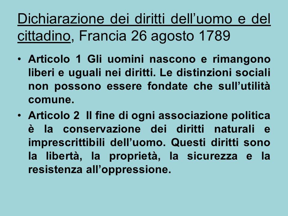 Dichiarazione dei diritti delluomo e del cittadino, Francia 26 agosto 1789 Articolo 1 Gli uomini nascono e rimangono liberi e uguali nei diritti. Le d