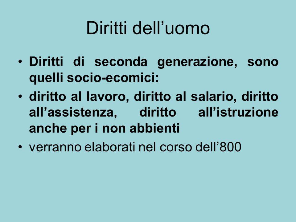 Diritti delluomo Diritti di seconda generazione, sono quelli socio-ecomici: diritto al lavoro, diritto al salario, diritto allassistenza, diritto alli
