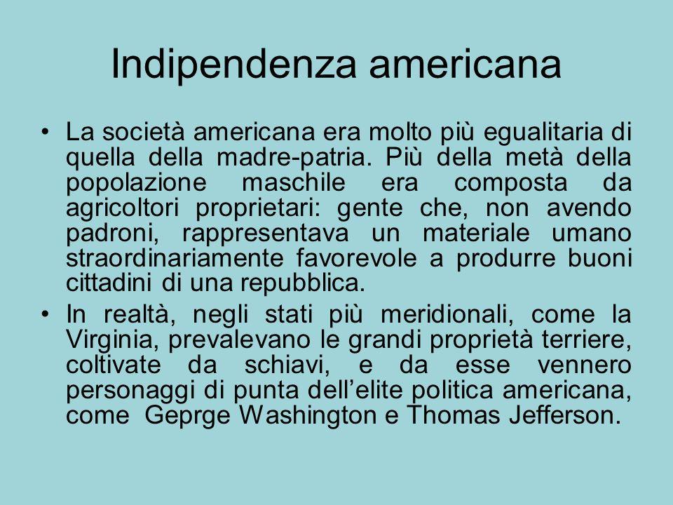 Indipendenza americana La società americana era molto più egualitaria di quella della madre-patria. Più della metà della popolazione maschile era comp