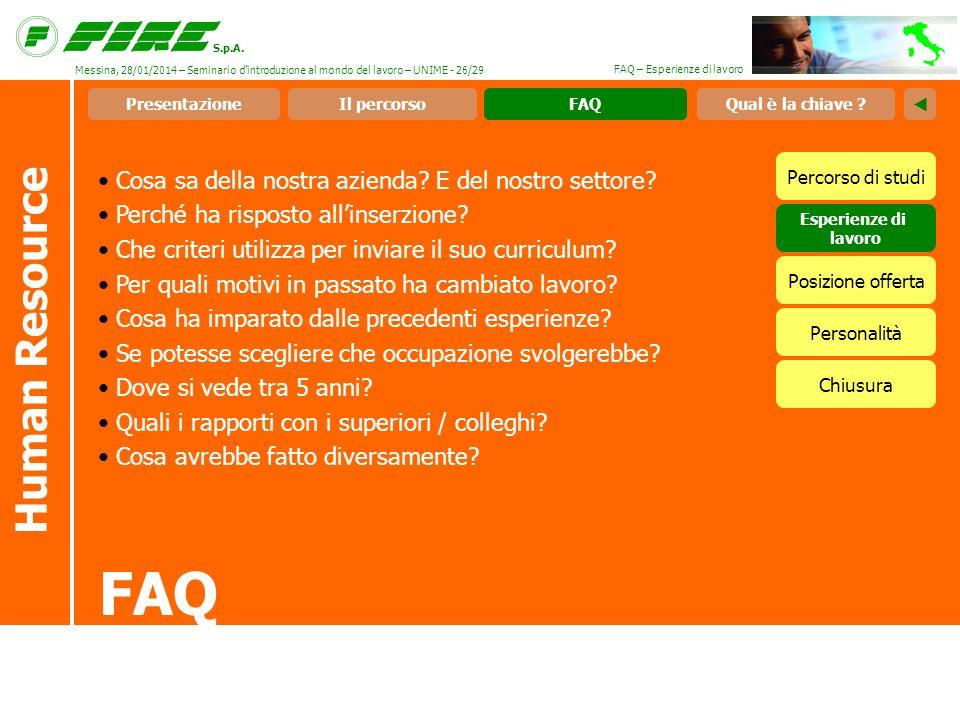 S.p.A. FAQ – Esperienze di lavoro FAQ Human Resource Cosa sa della nostra azienda? E del nostro settore? Perché ha risposto allinserzione? Che criteri